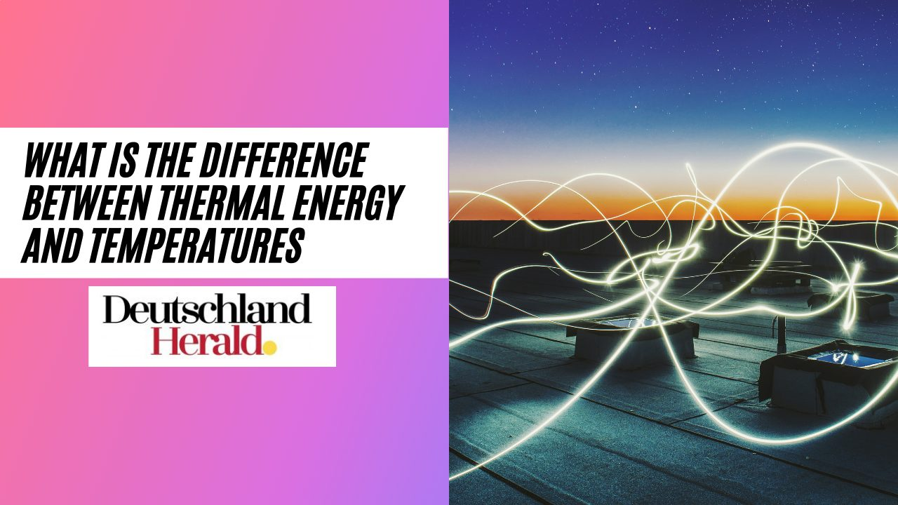 What is the Difference Between Thermal Energy and Temperatures