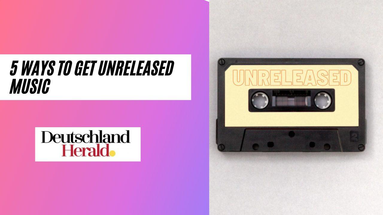 5 Ways To Get Unreleased Music