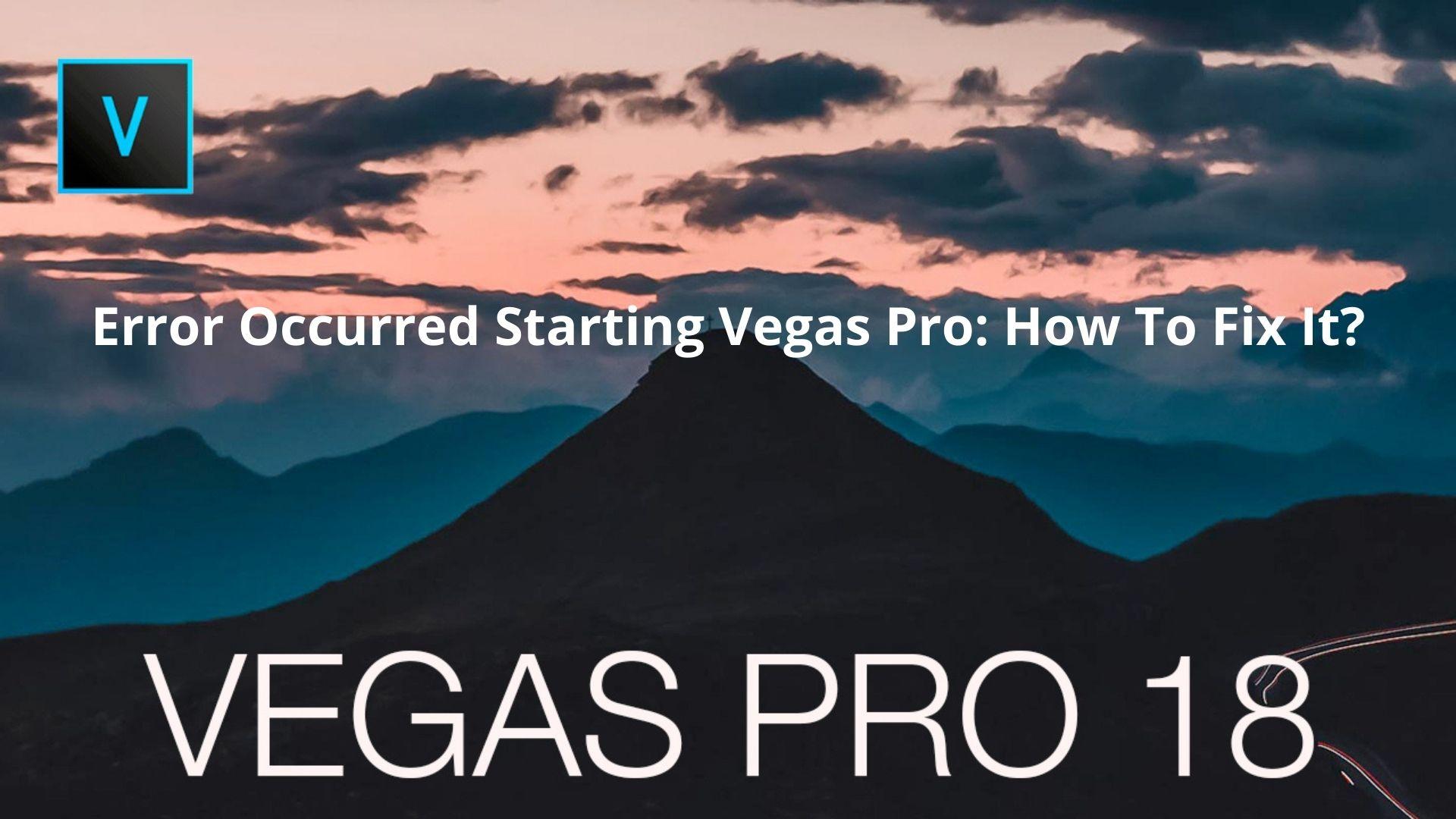Error Occurred Starting Vegas Pro